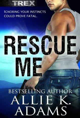Rescue Me (TREX, #1)