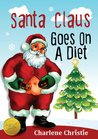 Santa Claus Goes On A Diet - A Funny Christmas Story for Children