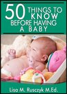50 Things To Know Before Having a Baby by Lisa M. Rusczyk