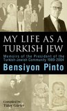 BENSIYON PINTO/MY LIFE AS A TURKISH JEW. Memoirs of the President of the Turkish-Jewish Community 1989-2004