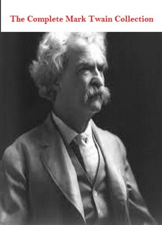 Complete Mark Twain Collection (Illustrated): The Adventures of Huckleberry Fin, The Adventures of Tom Sawyer, AND MORE!