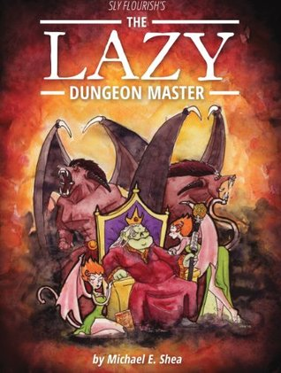 The Lazy Dungeon Master by Michael E. Shea
