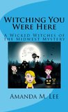 Witching You Were Here (Wicked Witches of the Midwest, #3)