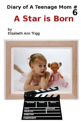 Diary of A Teenage Mom book 6: A Star Is Born