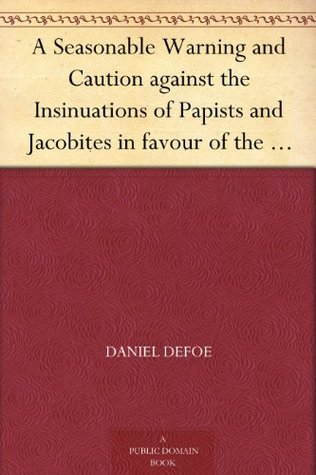 A Seasonable Warning and Caution against the Insinuations of Papists and Jacobites in favour of the Pretender Being a Letter from an Englishman at the Court of Hanover