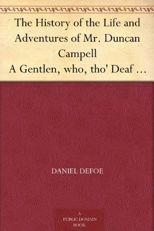 The History of the Life and Adventures of Mr. Duncan Campell A Gentlen, who, tho' Deaf and Dumb, Writes down any Stranger's name at first Sight;