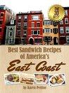 Best Sandwich Recipes of America's East Coast: The 30 Best Sandwiches (Simple Sandwich Recipes)