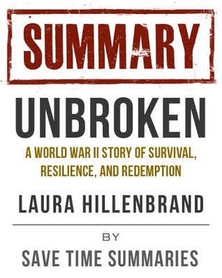 Summary of Unbroken -- A World War II Story of Survival, Resilience, and Redemption by Laura Hillenbrand
