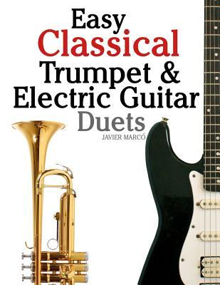 Easy Classical Trumpet & Electric Guitar Duets: Featuring Music of Brahms, Bach, Wagner, Handel and Other Composers. in Standard Notation and Tablature.