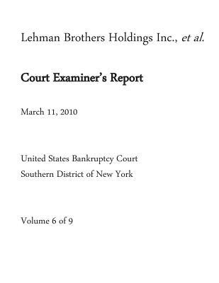 Lehman Brothers Holdings Inc., et al. Court Examiner's Report March 11, 2010 Volume 6 of 9