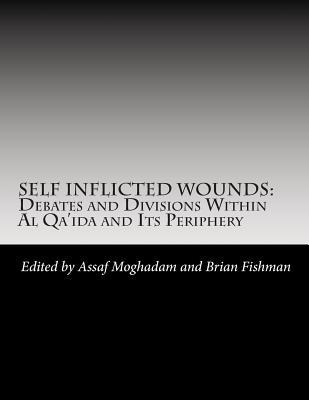 Self Inflicted Wounds: Debates and Division Within Al-Qa'ida and Its Periphery