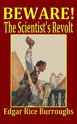 Beware! The Scientist's Revolt