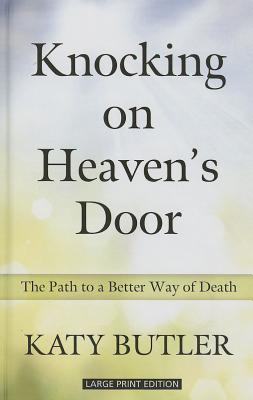Knocking on heavens door the path to a better way of death by knocking on heavens door the path to a better way of death by katy butler fandeluxe Ebook collections