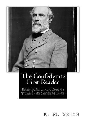 The Confederate First Reader: Containing Selections in Prose and Poetry, as Reading Exercises for the Younger Children in the Schools and Families of the Confederate States