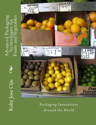 Advanced Packaging Technologies for Fruits and Vegetables