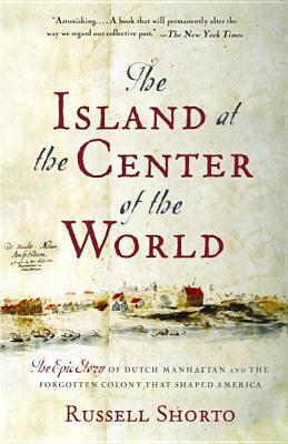 The Island at the Center of the World the Island at the Cente... by Russell Shorto