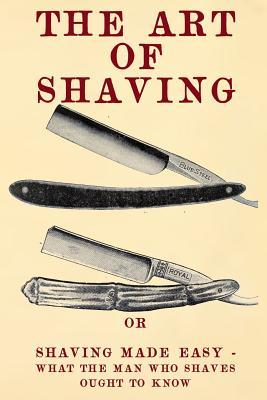 The Art of Shaving: Shaving Made Easy - What the Man Who Shaves Ought to Know. par 20th Century Correspondence School