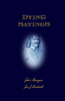 Dying Sayings: with Prison Meditations, Mr. Bunyan's Last Sermon, and Mr. Bunyan's Martyrdom