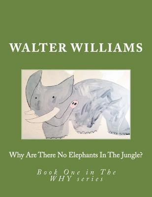 Why Are There No Elephants in the Jungle?: Book One in the Why Series