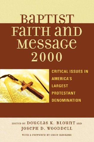 The Baptist Faith and Message 2000: Critical Issues in Americas Largest Protestant Denomination