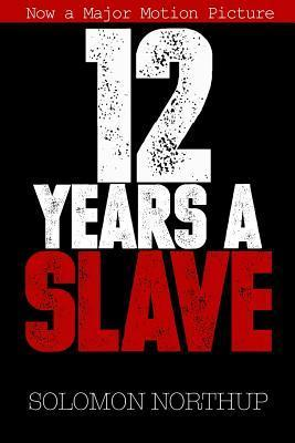 12 Years a Slave: Memoir of a Free Man Kidnapped Into Slavery in 1851
