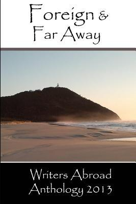 Foreign & Far Away by Writers Abroad Anthology 2013