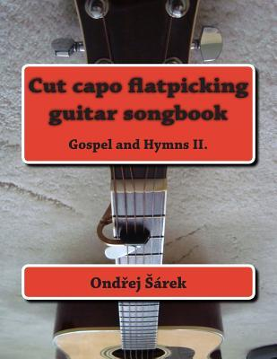 Cut capo flatpicking guitar songbook: Gospel and Hymns II.