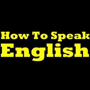 How To Speak English: Learning English The Easy Way! Learn To Speak English, Discover How To Learn English And Improve Your English Speaking Skills In This Short English Learning Report!