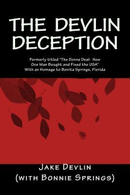 The Devlin Deception: Formerly Titled the Donne Deal: How One Man Bought and Fixed the USA