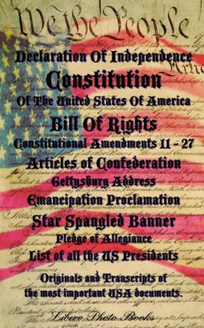 Declaration Of Independence, Constitution Of The United States Of America, Bill Of Rights, Constitutional Amendments 11 - 27, Articles of Confederation, Gettysburg Address, Emancipation Proclamation