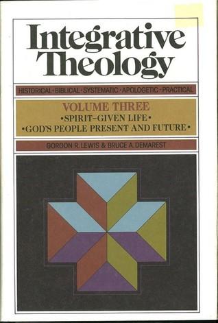 Integrative Theology By Gordon R Lewis