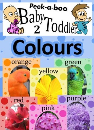 Colours (Peekaboo: Baby 2 Toddler) (Kids Flashcard Peekaboo Books: Childrens Everyday Learning)