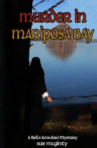 Murder in Mariposa Bay (Bella Kowalski California Central Coast Mysteries)