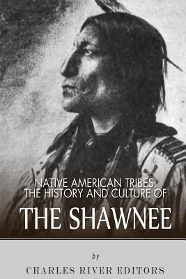 The History and Culture of the Shawnee - Charles River Editors