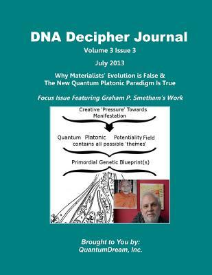DNA Decipher Journal Volume 3 Issue 3: Why Materialists? Evolution Is False & the New Quantum Platonic Paradigm Is True