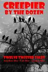 Creepier by the Dozen: Twelve Twisted Tales