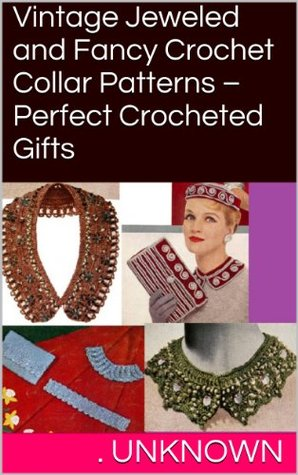 Vintage Jeweled and Fancy Crochet Collar Patterns - Perfect Crocheted Gifts