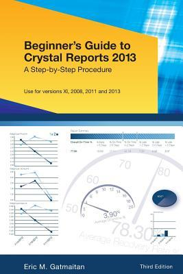 Beginner's Guide to Crystal Reports 2013: A Step-By-Step Procedure