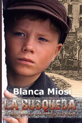 La búsqueda: El niño que se enfrentó a los nazis por Blanca Miosi