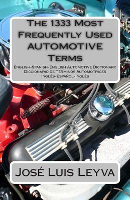 The 1333 Most Frequently Used Automotive Terms: English-Spanish-English Automotive Dictionary - Diccionario de Terminos Automotrices por Jose Luis Leyva