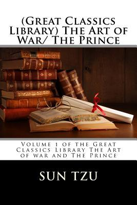 (Great classics library) the art of war/ the prince: volume 1 of the great classics library the art of war and the prince by Sun Tzu