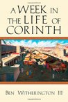 A Week in the Life of Corinth by Ben Witherington III