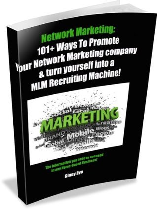 Network Marketing:  101+ Ways To Promote Your Network Marketing Company & Turn Yourself Into A MLM Recruiting Machine!