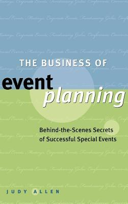 The Business of Event Planning: Behind the Scenes Secrets of Successful Special Events