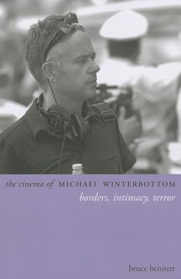 The Cinema of Michael Winterbottom: Borders, Intimacy, Terror