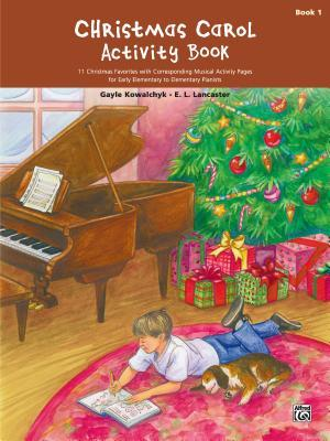 Christmas Carol Activity Book, Bk 1: 11 Christmas Favorites with Corresponding Musical Activity Pages for Early Elementary to Elementary Pianists