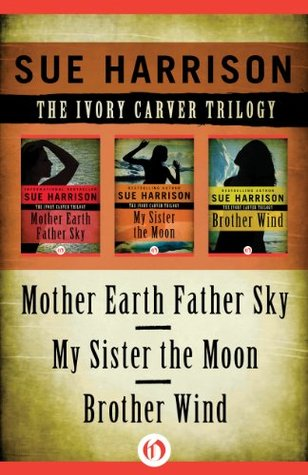 The Ivory Carver Trilogy: Mother Earth Father Sky, My Sister the Moon, and Brother Wind