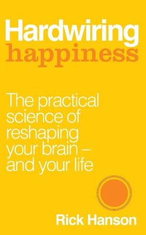 hardwiring happiness the new brain science of contentment calm rh goodreads com hardwiring your brain to think like a nurse Hardwiring Excellence