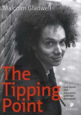 The Tipping Point: Cum lucruri mici pot provoca schimbări de proporţii