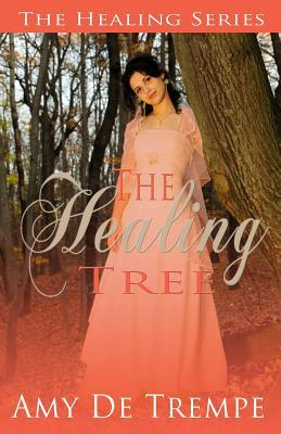 Ebook The Healing Tree: The Healing Trilogy by Amy De Trempe DOC!